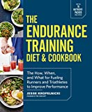 The Endurance Training Diet & Cookbook: The How, When, and What for Fueling Runners and Triathletes to Improve Performance (English Edition)