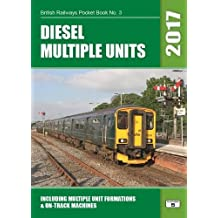 Diesel Multiple Units 2017: Including Multiple Unit Formations and on Track Machines (British Railways Pocket Books)