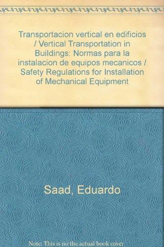 Transportacion vertical en edificios / Vertical Transportation in Buildings: Normas para la instalacion de equipos mecanicos / Safety Regulations for Installation of Mechanical Equipment