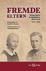 Fremde Eltern: Zeitgeschichte in Tagebüchern und Briefen 1933-1945