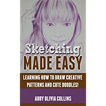 SKETCHING MADE EASY: Learn How to Draw, Sketch, and Doodle! (Sketching, Drawing, Zendoodle, Zentangle, Art) (English Edition)