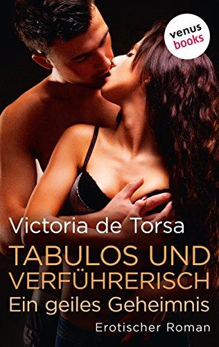Tabulos und verführerisch - Ein geiles Geheimnis: Erotischer Roman