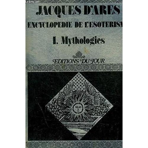 ENCYCLOPEDIE DE L ESOTERISME - I. MYTHOLOGIES