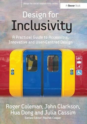 Design for Inclusivity: A Practical Guide to Accessible, Innovative and User-Centred Design (Design for Social Responsibility)