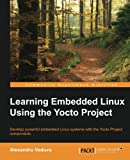 Learning Embedded Linux Using the Yocto Project (English Edition)