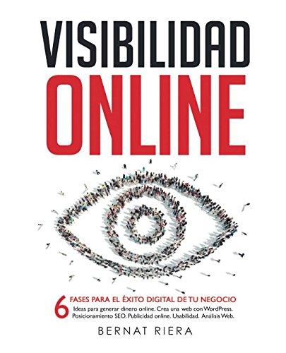 Visibilidad Online: 6 fases para el éxito digital de tu negocio por Bernat Riera