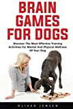 Brain Games For Dogs: Discover The Most Effective Training Activities For Mental And Physical Wellness Of Your Dog!