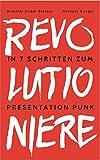 Revolutioniere!: In 7 Schritten zum Presentation Punk