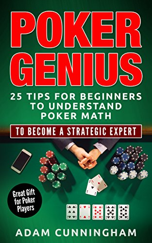 Poker Genius: 25 Tips For Beginners For Understanding Poker Math To Become A Strategic Expert (Poker, Beginners Guide, Theory, Strategy) (English Edition) por Adam Cunningham