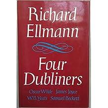 Four Dubliners: Oscar Wilde; James Joyce; W.B. Yeats; Samuel Beckett: Wilde, Yeats, Joyce and Beckett