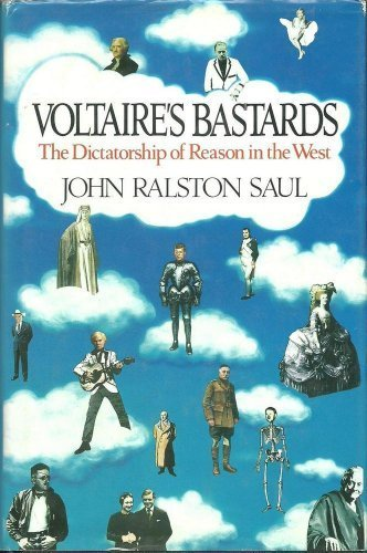 Voltaire's Bastards: The Dictatorship of Reason in the West por John Ralston Saul