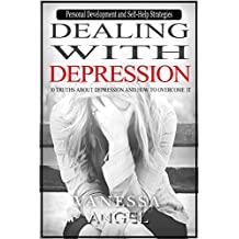 Dealing with Depression: 10 Truths About Depression and How to Overcome It (Personal Development Book): Mental Health, Happiness, Feeling Good, Self Esteem, Depression Cure (English Edition)