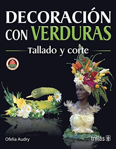 Decoracion Con Verduras/ Decorating with Vegetables: Tallado y corte (Arte en la mesa /Table Art)
