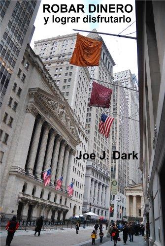ROBAR DINERO y lograr disfrutarlo por Joe J. Dark