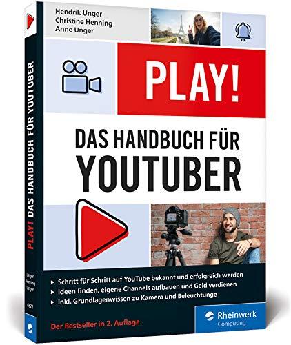Play!: Das Handbuch für YouTuber. Alles für Deinen perfekten YouTube-Kanal: Channels planen, Videos drehen, Reichweite bekommen, Geld verdienen. Ausgabe 2019