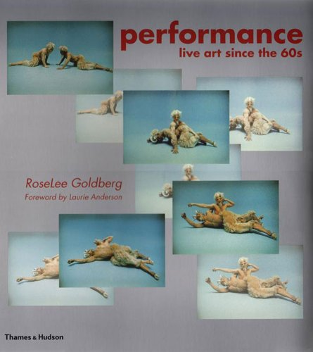 Performance: Live Art Since the 60s por Roselee Goldberg