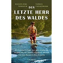 Der letzte Herr des Waldes: Ein Indianerkrieger aus dem Amazonas erzählt vom Kampf gegen die Zerstörung seiner Heimat und von den Geistern des Urwalds