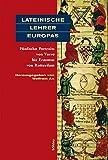 Lateinische Lehrer Europas - Fünfzehn Portraits von Varro bis Erasmus von Rotterdam -