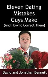Eleven Dating Mistakes Guys Make (And How To Correct Them) by David Bennett (2013-10-10)