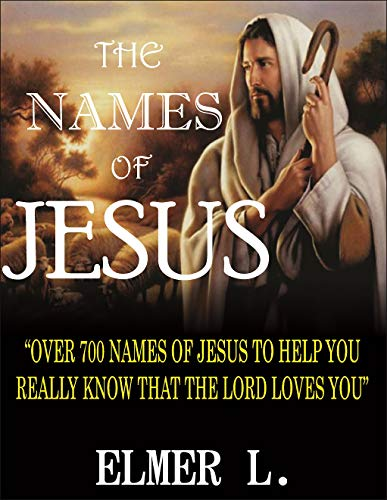 Over 700 names of Jesus to help you Really know the Lord loves you (English Edition) ()