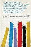 Cover of: Contribution a la Theorie Generale de l'Etat, Specialement d'Apres Les Donnees Fournies Par Le Droit Constitutionel Francais Volume 2 Volume 2   Carre De Malberg Raymond 1861-1935