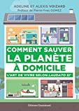 Comment sauver la planète à domicile: L'art de vivre selon laudato si...