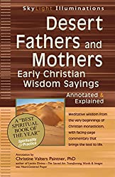 Desert Fathers And Mothers: Early Christian Wisdom Sayings Annotated & Explained (Skylight Illuminations)