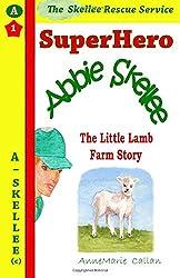 Superhero Abbie Skellee - The Little Lamb Farm Story: The Little Lamb Farm Story: Volume 1 (Skellee Rescue Service)