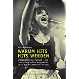 Warum Hits Hits werden: Erfolgsfaktoren der Popmusik. Eine Untersuchung erfolgreicher Songs und exemplarischer Eigenproduktionen (Studien zur Popularmusik)