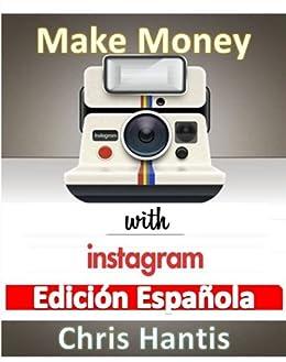 Ganar Dinero con Instagram de [Hantis, Chris]