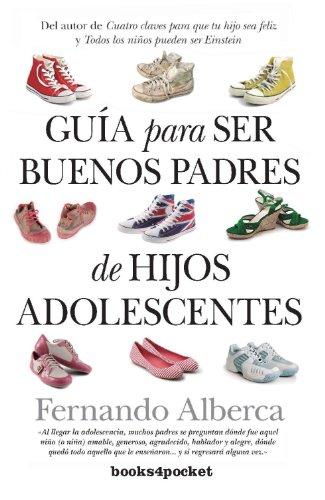 Guía para ser buenos padres de hijos adolescentes (Ensayo y Divulgación) por Fernando Alberca de Castro