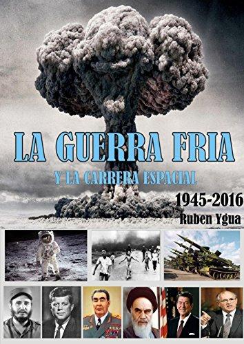 LA GUERRA FRIA: y la CARRERA ESPACIAL- 1945- 2015 por Ruben Ygua