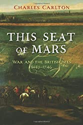 This Seat of Mars: War and the British Isles, 1485-1746