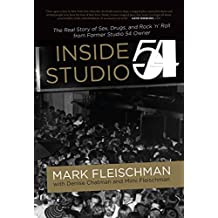 Inside Studio 54: The Real Story of Sex, Drugs, and Rock 'n' Roll from Former Studio 54 Owner