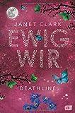 Deathline - Ewig wir (Die Deathline-Reihe, Band 2) von Janet Clark