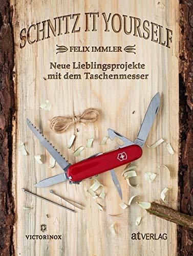 Schnitz it yourself: Meine Lieblingsprojekte mit dem Taschenmesser