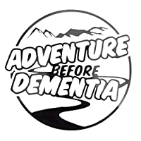 Adventure Before Dementia - Vinyl Decal Sticker Window Bumper Car Van Bus Laptop Phone Walls Bike Funny Joke JDM EURO DUB
