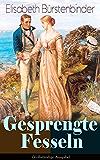 Gesprengte Fesseln (Vollständige Ausgabe): Aus der Feder der unbestrittenen Beherrscherin der Frauenliteratur