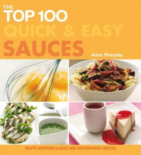 The Top 100 Quick & Easy Sauces: Mouth-Watering Classic and Contemporary Recipes (The Top 100 Recipes Series) by Sheasby, Anne (1999) Paperback