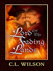Lord of the Fading Lands (Thorndike Romance) by C. L. Wilson (2008-06-01)