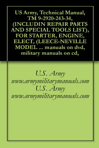 US Army, Technical Manual, TM 9-2920-243-34, (INCLUDIN REPAIR PARTS AND SPECIAL TOOLS LIST), FOR STARTER, ENGINE, ELECT, (LEECE-NEVILLE MODEL M0017072MB), ... military manuals on cd, (English Edition)
