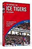 111 Gründe, die Ice Tigers zu lieben: Eine Liebeserklärung an den großartigsten Eishockeyclub der Welt