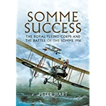 Somme Success: The Royal Flying Corps and the Battle of The Somme 1916