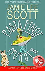 Pasta, Pinot & Murder: A Food & Wine Cozy Mystery (Willa Friday Food & Wine Mystery Book 1) (English Edition)