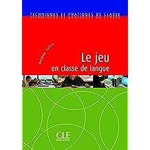 Le Jeu En Classe de Langue: Techniques Et Pratiques de Classe