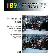 1895, N 71/Hiver 2013. le Cinema en Couleurs : Usages et Procédés Ava Nt la Fin des Annees 1950