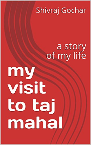 my-visit-to-taj-mahal-a-story-of-my-life