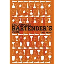 The Complete Bartender's Guide by Dave Broom (2013-09-24)