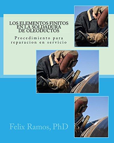 Los Elementos Finitos en la Soldadura de Oleoductos por Felix Ramos