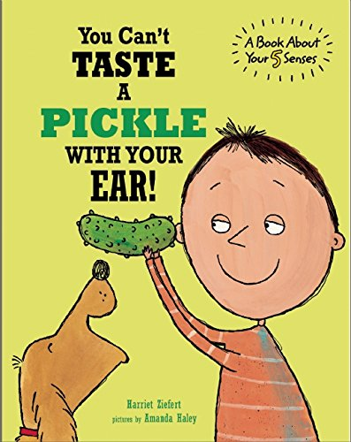 You Can't Taste a Pickle with Your Ear!: A Book about You 5 Senses